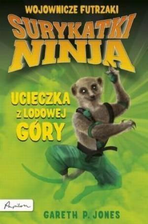 Surykatki Ninja Ucieczka z Lodowej Góry Jones Gareth P.