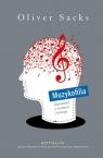 Muzykofilia. Opowieści o muzyce i mózgu Sacks Oliver