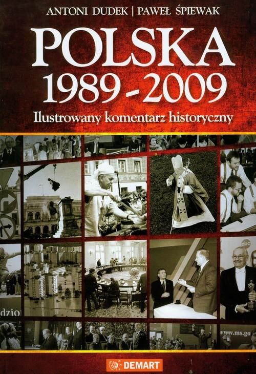 Polska 1989-2009 Ilustrowany komentarz historyczny Dudek Antoni, Śpiewak Paweł