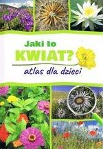 Jaki to kwiat? Atlas dla dzieci Gawłowska Agnieszka, Mederska Małgorzata