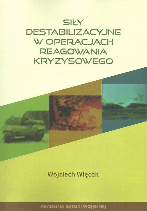 Siły destabilizacyjne w operacjach reagowania kryzysowego Więcek Wojciech