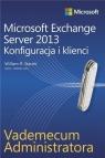 Vademecum administratora Microsoft Exchange Server 2013 Konfiguracja i klienci