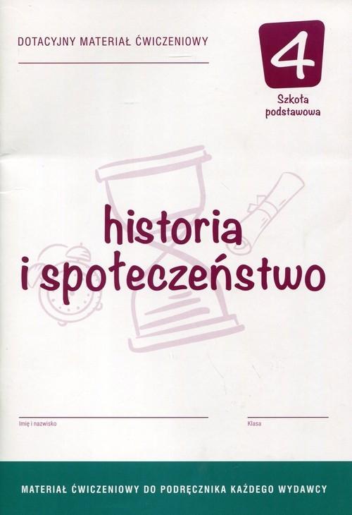 Historia i społeczeństwo 4 Dotacyjny materiał ćwiczeniowy Pacholska Maria, Zdziabek Wiesław, Antosik Renata