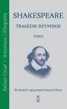 Tragedie rzymskie, t. 1: Juliusz Cezar, Antoniusz i Kleopatra Shakespeare William