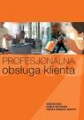 Profesjonalna obsługa klienta Grażyna Rosa, Izabela Ostrowska, Urszula Chrąchol