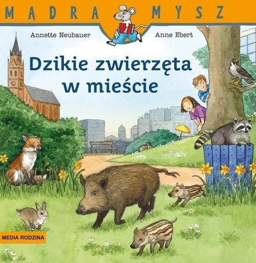 Dzikie zwierzęta w mieście Neubauer Annette