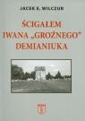 Ścigałem Iwana Groźnego Demianiuka Wilczur Jacek E.
