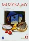 Muzyka i my. Podręcznik dla klasy 6 szkoły podstawowej.