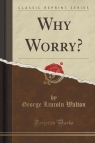 Why Worry? (Classic Reprint)