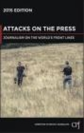 Attacks on the Press : Journalism on the World's Front Lines 2015 Committee to Protect Journalists