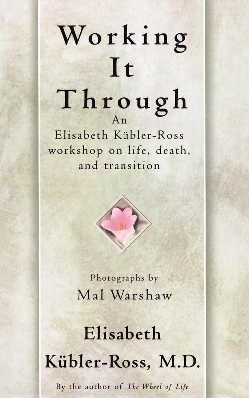 Working It Through Elisabeth Kubler-Ross, Kubler-Ross
