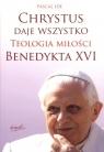 Chrystus daje  wszystko Teologia miłości Benedykta XVI