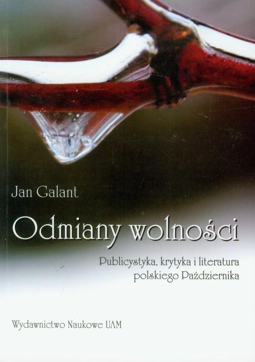 Odmiany wolności Publicystyka, krytyka i literatura polskiego Października Galant Jan