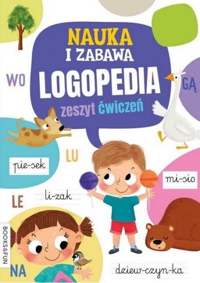 Nauka i zabawa. Logopedia. Zeszyt ćwiczeń praca zbiorowa