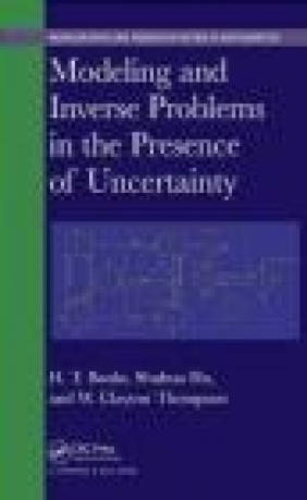 Modeling and Inverse Problems in the Presence of Uncertainty H. T. Banks, Clayton Thompson, William Clayton Thompson
