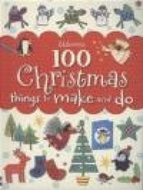 100 Christmas Things to Make and Do Fiona Watt