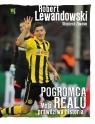 Robert Lewandowski Pogromca Realu Moja prawdziwa historia Lewandowski Robert, Zawioła Wojciech