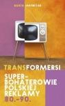 Transformersi. Superbohaterowie polskiej reklamy 80.-90. Agata Jakóbczak