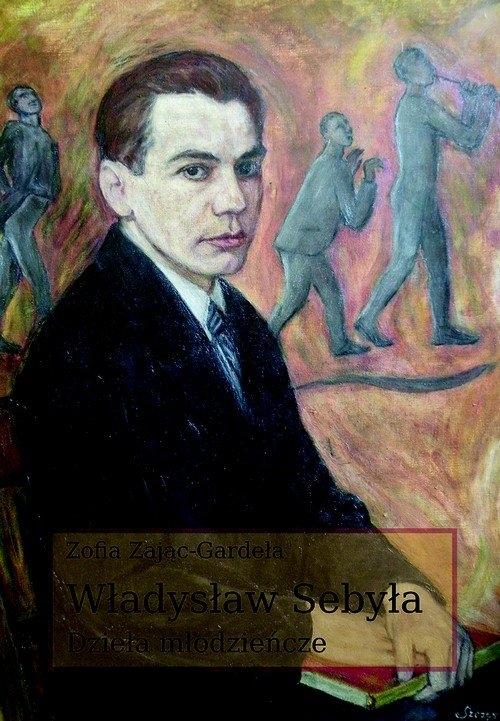 Władysław Sebyła. Dzieła młodzieńcze Zając-Gardeła Zofia