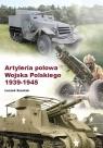 Artyleria polowa Wojska Polskiego 1939-1945 Szostek Leszek