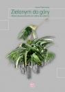 Zielonym do góry Nowoczesne pomysły na rośliny we wnętrzu. Piotrowska Anna