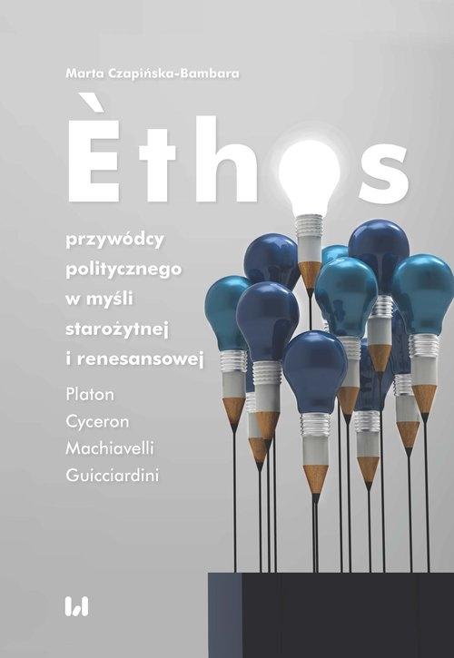 Ethos przywódcy politycznego w myśli starożytnej i renesansowej Czapińska-Bambara Marta