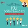 Ku doskonałości. 30 dni pracy nad sobą Iwona Majewska-Opiełka