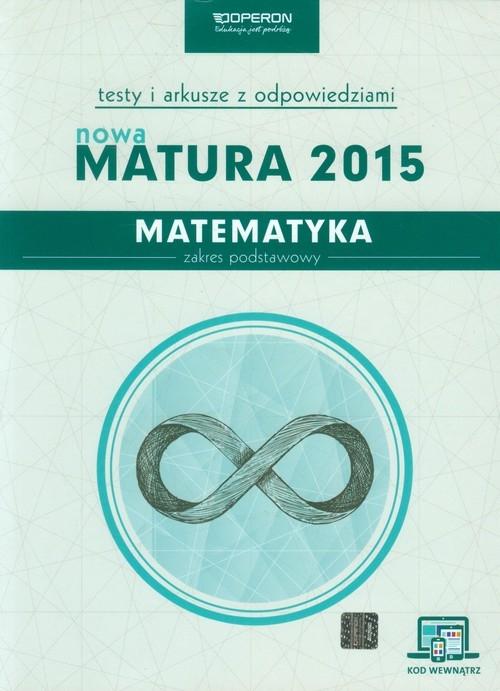 Matematyka Nowa  Matura 2015 Testy i arkusze z odpowiedziami Zakres podstawowy Orlińska Marzena