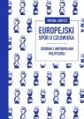 Europejski spór o człowieka Studium z antropologii politycznej Gierycz Michał