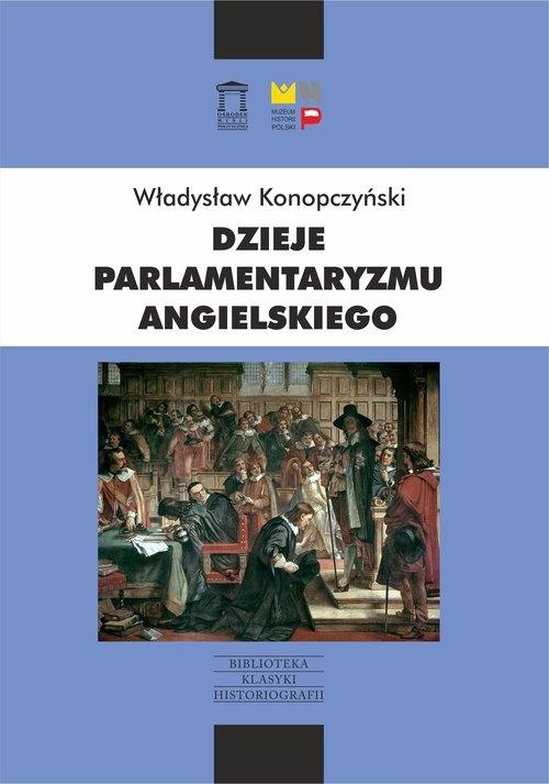 Dzieje parlamentaryzmu angielskiego Konopczyński Władysław
