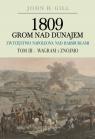 1809 Grom nad Dunajem Zwycięstwa Napoleona nad Habsurgami Tom 3 Wagram i Znojmo Gill John