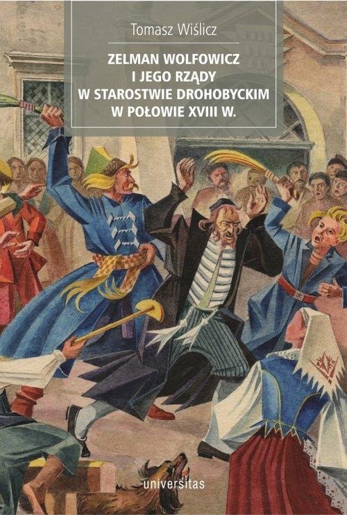 Zelman Wolfowicz i jego rządy w starostwie drohobyckim w połowie XVIII w Wiślicz Tomasz