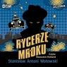 Rycerze mroku audiobook Stanisław Antoni Wotowski
