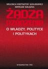 Żądza rządzenia O władzy, polityce i politykach Szalkiewicz Wojciech Krzysztof, Gałązka Wiesław