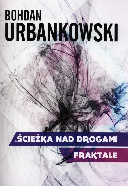 Ściezka nad drogami. Fraktale Urbankowski Bohdan