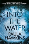 Into the WaterFrom the Bestselling Author of the Girl on the Train Hawkins Paula