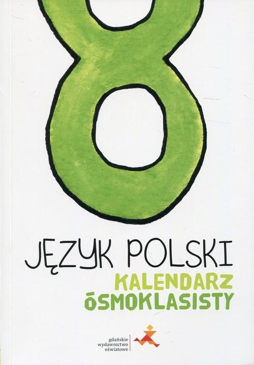 Język polski. Kalendarz ósmoklasisty praca zbiorowa
