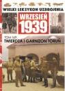 Wielki Leksykon Uzbrojenia Wrzesień 1939 t.169   /K/ Twierdza i garnizon opracowanie zbiorowe
