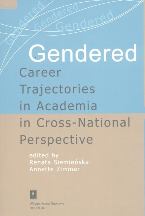 Gendered Career Trajectories in Academia in Cross-National Perspective Siemieńska Renata, Zimmer Annette