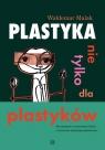 Plastyka nie tylko dla plastyków Alternatywne scenariusze lekcji i Malak Waldemar