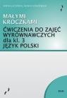 Język polski. Małymi kroczkami. Ćwiczenia do zajęć wyrównawczych kl.3