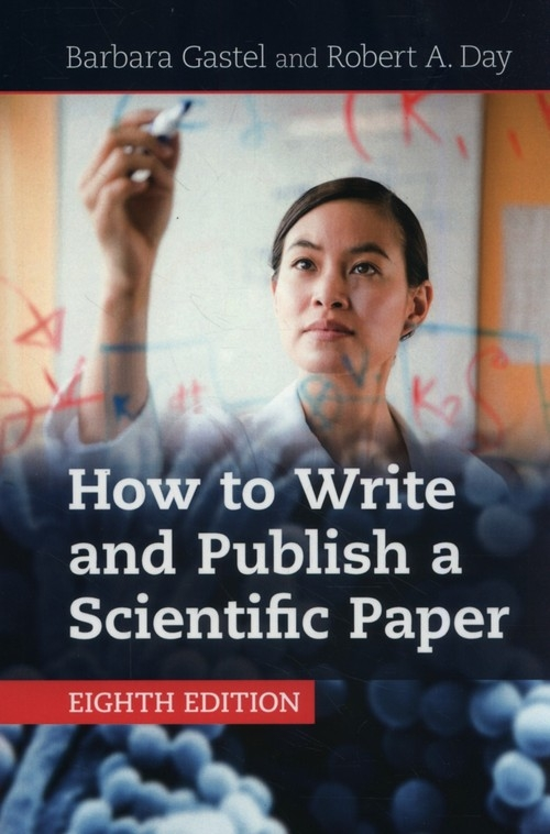 How to Write and Publish a Scientific Paper Gastel Barbara, Day Robert A.