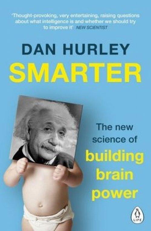 Smarter The New Science of Building Brain Power Hurley Dan