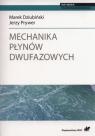 Mechanika płynów dwufazowych. Dziubiński Marek, Prywer Jerzy