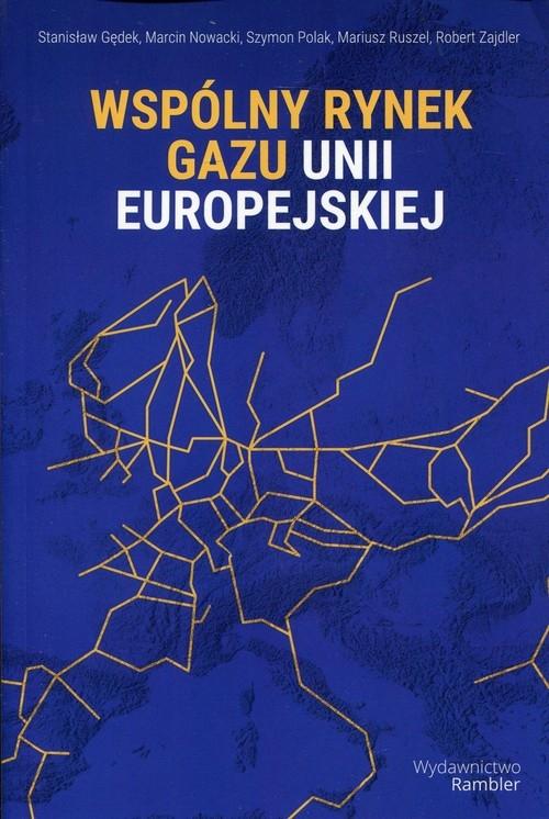 Wspólny rynek gazu Unii Europejskiej Gędek Stanisław, Nowacki Marcin, Polak Szymon, Ruszel Mariusz, Zajdler Robert