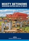 Mosty betonowe wznoszone metodą sekcja po sekcji Praca zbiorowa