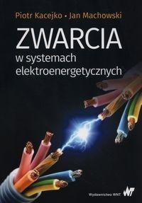 Zwarcia w systemach elektroenergetycznych Kacejko Piotr, Machowski Jan