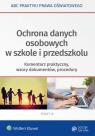 Ochrona danych osobowych w szkole i przedszkolu Komentarz praktyczny, Lesińska Joanna, Marciniak Lidia, Piotrowska-Albin Elżbieta