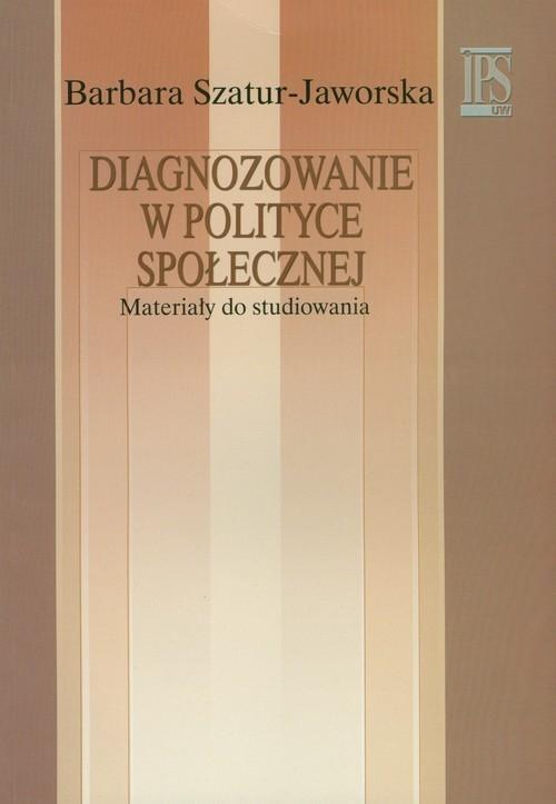 Diagnozowanie w polityce społecznej Szatur-Jaworska Barbara