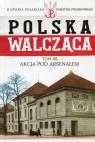 Polska Walcząca Tom 40 Akcja pod Aresenałem